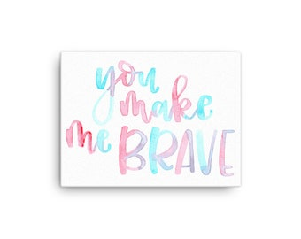You Make Me Brave - Hand lettered watercolor design - Canvas Print