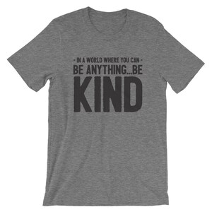 In A World Where You Can Be Anything ... Be KIND Premium Unisex T-Shirt - Be Kind T Shirt - Kindness T Shirt - BOLD FONT Be Kind Tee