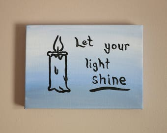 """Let your light shine, 5""""x7"""" Acrylic Painting"""