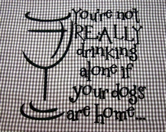 CAT or DOG Embroidered Towel -You're not really drinking alone ...- Tea Towel - Kitchen Towel - Dish Towel - Home Decor