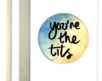 You're The Tits - Watercolour - Brush Lettering Card
