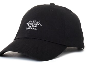 Black At Least You're Cool On The Internet Dad Cap Low Profile Hat **Free Domestic Shipping**