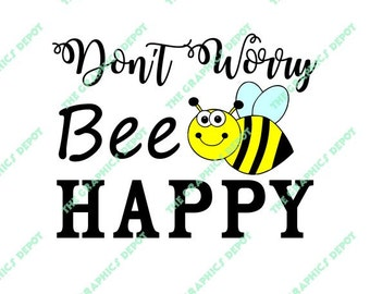 Don't Worry Bee Happy - SVG, DXF, EPS, png file - Don't Worry Be Happy - Instant Download - Cricut Explorer - Silhouette Cameo