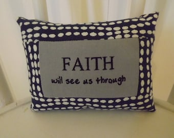 "SALE! Faith will see us through  Small Pillow -Machine  Embroidered  Approximately 6"" X 7 1/2"" -  FREE SHIPPING!"