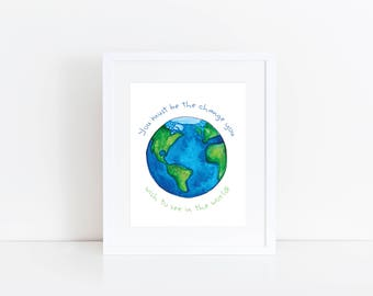 Watercolor World / Be the Change You Wish to See in the World - EcoFriendly, Eco, Green, Recycled, Gives Back, Conservation, Mahatma Gandhi