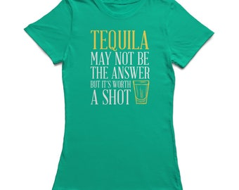 Tequila May Not Be The Answer But It's Worth A Shot Women's Kelly Green T-shirt