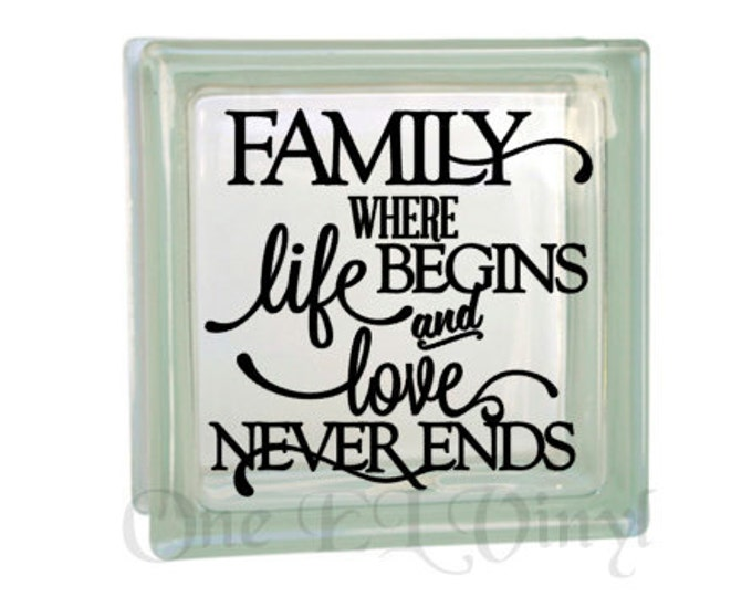 Family where life begins and love never ends vinyl decal for a diy glass block