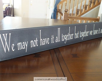 """We may not have it all together but together we have it all Wood Sign Signs with Sayings  5.5""""x36"""""""