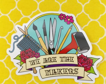 We are the Makers, large vinyl sticker. Perfect for crafters, knitters, crochet, painters etc.