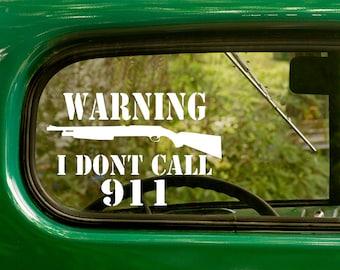 I don't Call 911 Decal, Car Decal, Shotgun Sticker, 2nd Amendment, Gun Sticker, Laptop Sticker, Warning Decal, Vinyl Decal, Car Stickers