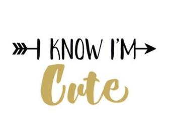 I Know I'm Cute Onesie or Tshirt, Baby Shower Gift, Baby Gifts, Baby Bodysuit, Baby Onesie, Toddler Tshirt
