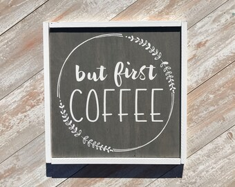 But first COFFEE/kitchen/coffee/morning/rustic/farmhouse sign/custom