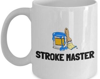Funny Painter Mug - House Painter Gift - Stroke Master