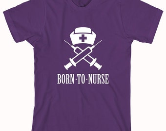 Born to Nurse shirt, Funny Nurse Shirt, Nurse Graduate Gift Idea - ID: 80