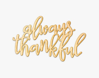 Always Thankful Wood Cut Sign - Laser Engraved Sign, Wood Sign Wall Decor, Thankful Wall Art, Thanksgiving Art, Thankful Sign, Script Wood