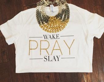 Wake Pray Slay tshirt
