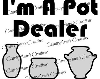 "SVG PNG DXF Eps Ai Wpc Cut file for Silhouette, Cricut, Pazzles, ScanNCut ""I'm a pot dealer"" svg"