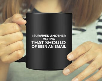 I Survived Another Meeting That Should Of Been An Email - Gift For The Boss - Office Humor