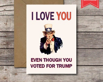 Printable Card / I Love You Even Though You Voted for Trump / Funny Donald Uncle Sam Political Valentine's Day Him Her Anniversary Download