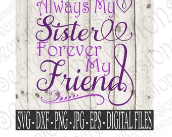 Always My Sister Forever My Friend Svg, Sister Svg, Family Svg, Svg File, Digital File, SVG, DXF, EPS, Jpg, Pnt, Cricut Svg, Silhouette Svg