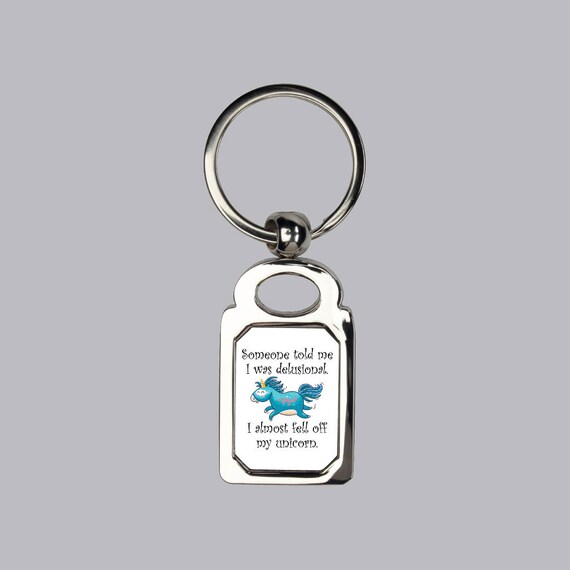 Unicorn keyring, fell off my unicorn, sarcasm, I'm not delusional, funny keychain, silver keychain,  unicorns, I'm not crazy, silly gifts