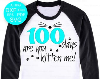 100 days are you kitten me! SVG School shirt Teacher svg files sayings Teach svg Cat SVG Cut files for Cricut svg for Silhouette Dxf Pdf Eps