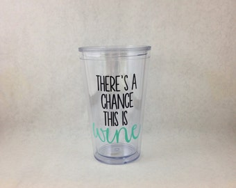 There's A Chance This Is Wine 16oz acrylic tumbler