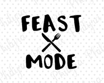 Feast Mode svg, Thanksgiving,Svg, Digital Cutting File, PDF,DXF