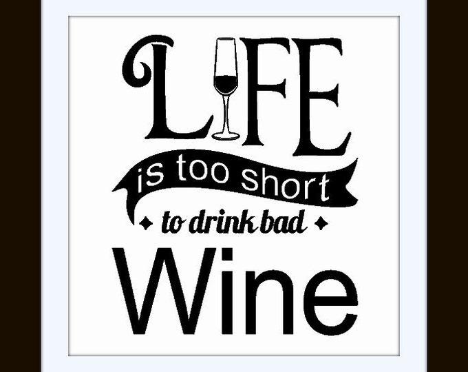 Life is Too Short to Drink Bad WINE - Vinyl Wall Art Vinyl Quote Decal