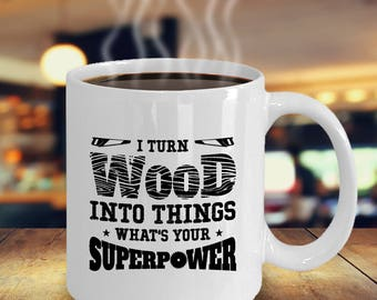 I Turn Wood Into Things What's Your Superpower Mug | Sawdust Is Man Glitter | Carpenter and Woodworking Cup | Woodworker Mug | Gift for Dad