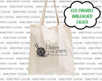 I Have Enough Yarn, Knitters Humour, Eco Friendly, Unbleached Calico, Tote Bag, Shopping Bag, Library Book Bag, Beach Bag, Shoulder Bag