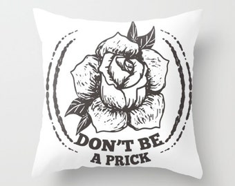 Don't be a Prick - Rose - Throw Pillow - Sofa Cushion - Tattoo Rose - Gifts for her -  Home Decor - Funny Cushions - Obscene Queens