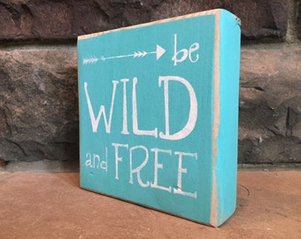 Rustic Be Wild and Free Handmade Wood Sign
