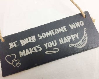 Be Someone That Makes You Happy - Hanging Slate Plaque