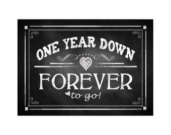 "Printable 1st Anniversary ""ONE year down FOREVER to go"" - instant download digital file - DIY - Rustic Chalkboard Collection"