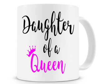 Daughter Of A Queen Mug, Unique Mug, Mother's Day, Coffee Mug, Birthday Gift, Queen Mug, Gift For Her