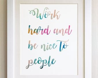 """QUOTE PRINT, Work hard and be nice to people, *UNFRAMED* 10""""x8"""", Modern Geometric Design"""