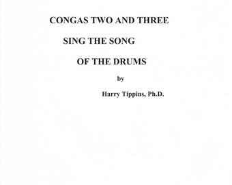 Congas Two and Three: Sing the Song of the Drum. By Harry Tippins, Ph. D.  2004