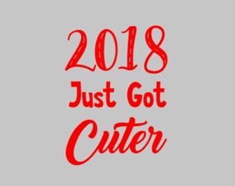 2018 Just Got Cuter SVG