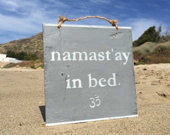 Namast'ay in Bed Wood Sign / Namaste in Bed Sign / Yoga Decor / Hippe Decor / Gypsy Decor / Bohemian Wall Art / Wall Decor - Multiple Colors