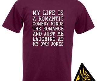 My Life Is A Romantic Comedy T-Shirt Joke Funny Tshirt Tee Gift Shirt