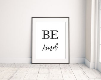 BE Kind Print | Black and White Wall Print | 8 x 10 Inches, 16 x 20 Inches | Inspirational Print