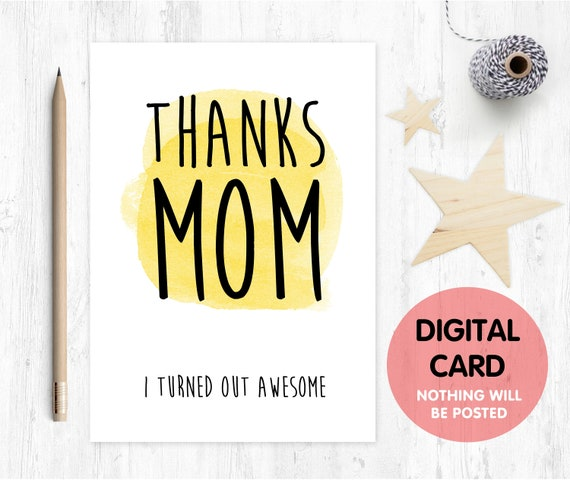 PRINTABLE mother's day card funny mother's day card digital download thanks mom i turned out awesome birthday digital card