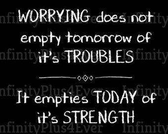 Worrying does not empty tomorrow - INSTANT DOWNLOAD