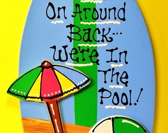 Come On Around Back We're In The Pool SURFBOARD SIGN Deck Tropical Hot Tub Plaque Handcrafted Handpainted Wood Wooden