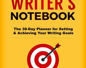 The Writer's Notebook: The 30 Day Planner for Setting & Achieving Your Goals