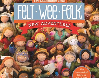 Felt Wee Folk: New Adventures how-to book - autographed 2015 edition with bonus faux flowers, poster & card
