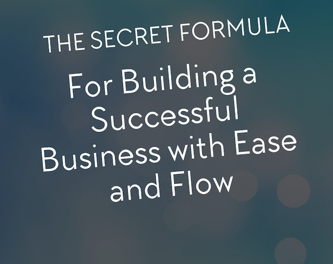 The Secret Formula for Building a Successful Business with Ease and Flow