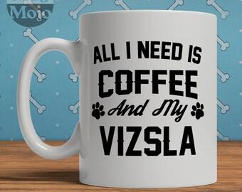 Vizsla Mug, All I Need Is Coffee And My Vizsla, Funny Mug For Dog Lover, Vizsla Gift