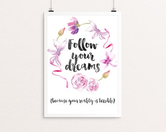 Follow Your Dreams (because your reality is terrible.) wall art quote. Downloadable art printable demotivational quotes instant download.